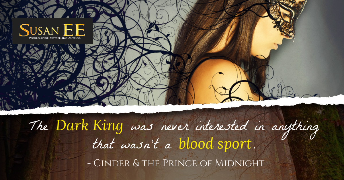 The Dark King was never interested in anything that wasn't a blood sport. - Cinder & the Prince of Midnight by Susan EE