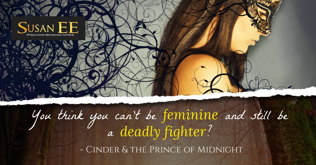 You think you can't be feminine and still be a deadly fighter? - Cinder and the Prince of Midnight by Susan EE